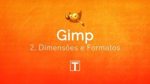 Gimp - 2. Dimensões e Formatos