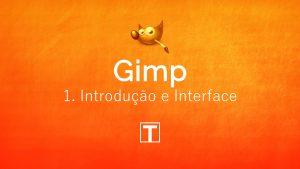 Gimp - 1. Introdução e Interface