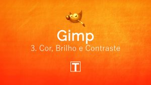 Curso sobre Gimp - 3. Cor, Brilho e Contraste