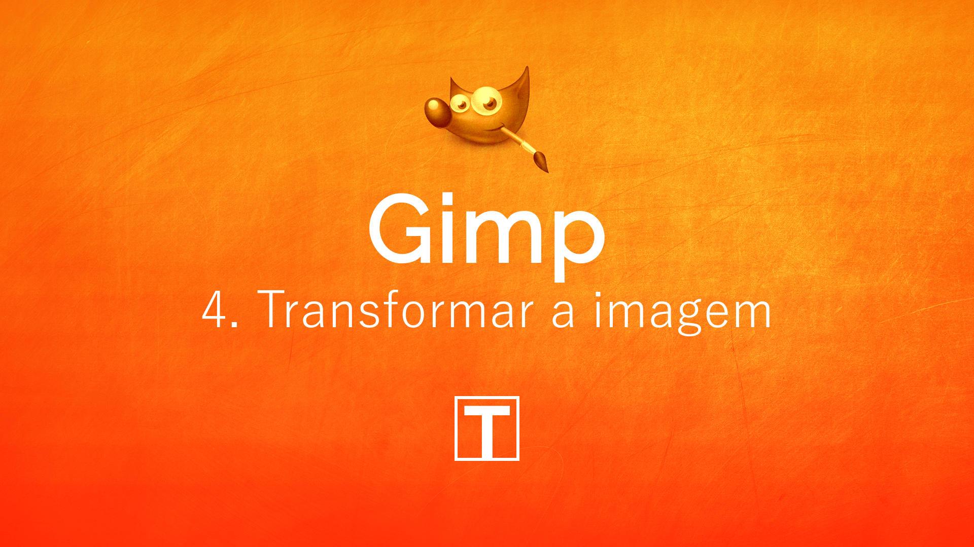 Curso sobre Gimp - 4. Transformação de Imagens