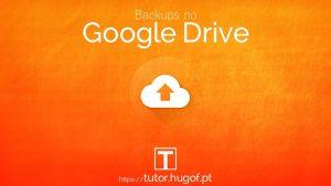 Backups no Google Drive