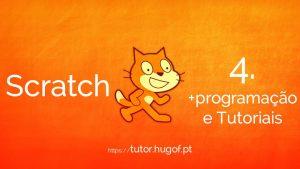 Scratch: 4. Mais Programação & Tutoriais